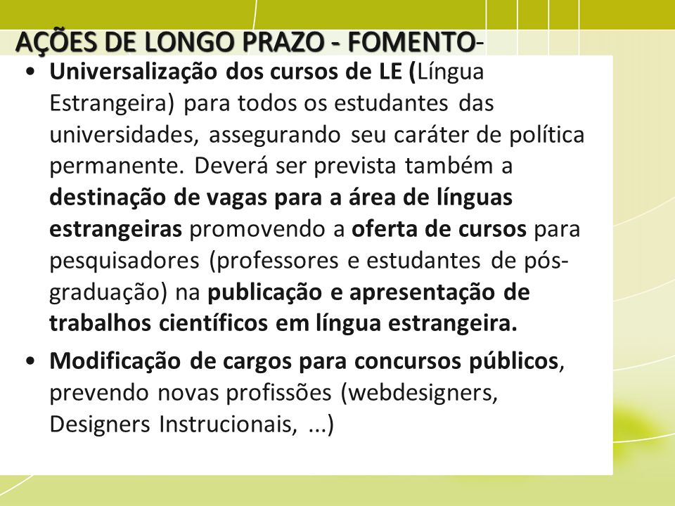 AÇÕES DE LONGO PRAZO - FOMENTO AÇÕES DE LONGO PRAZO - FOMENTO- Universalização dos cursos de LE (Língua Estrangeira) para todos os estudantes das univ