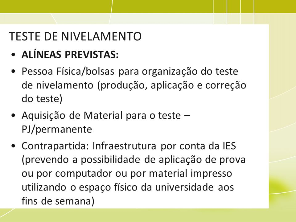 TESTE DE NIVELAMENTO ALÍNEAS PREVISTAS: Pessoa Física/bolsas para organização do teste de nivelamento (produção, aplicação e correção do teste) Aquisi