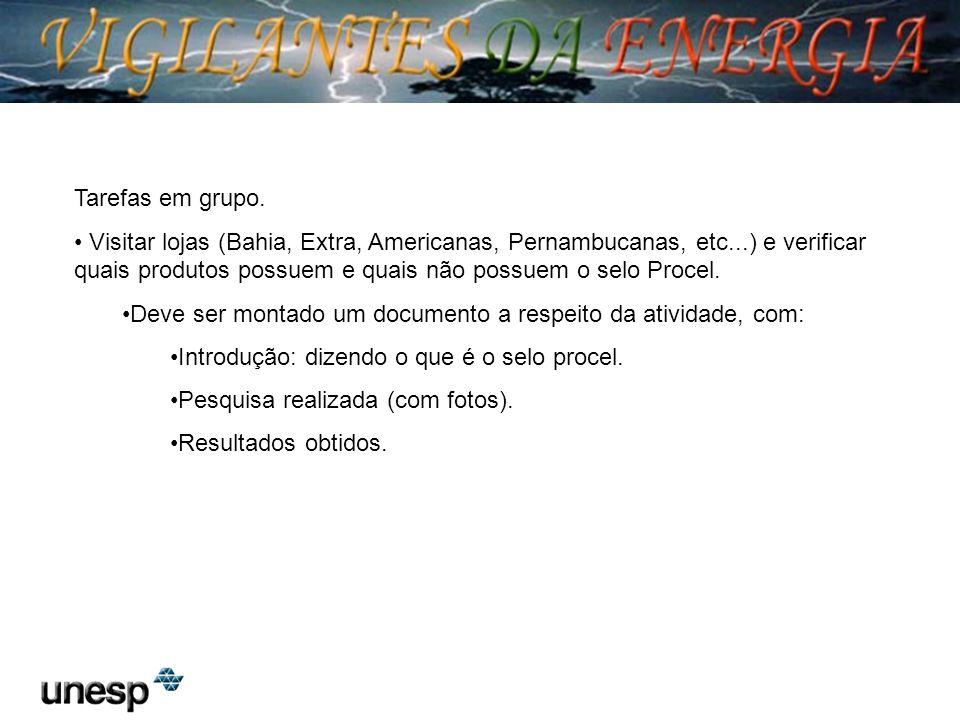 Tarefas em grupo. Visitar lojas (Bahia, Extra, Americanas, Pernambucanas, etc...) e verificar quais produtos possuem e quais não possuem o selo Procel