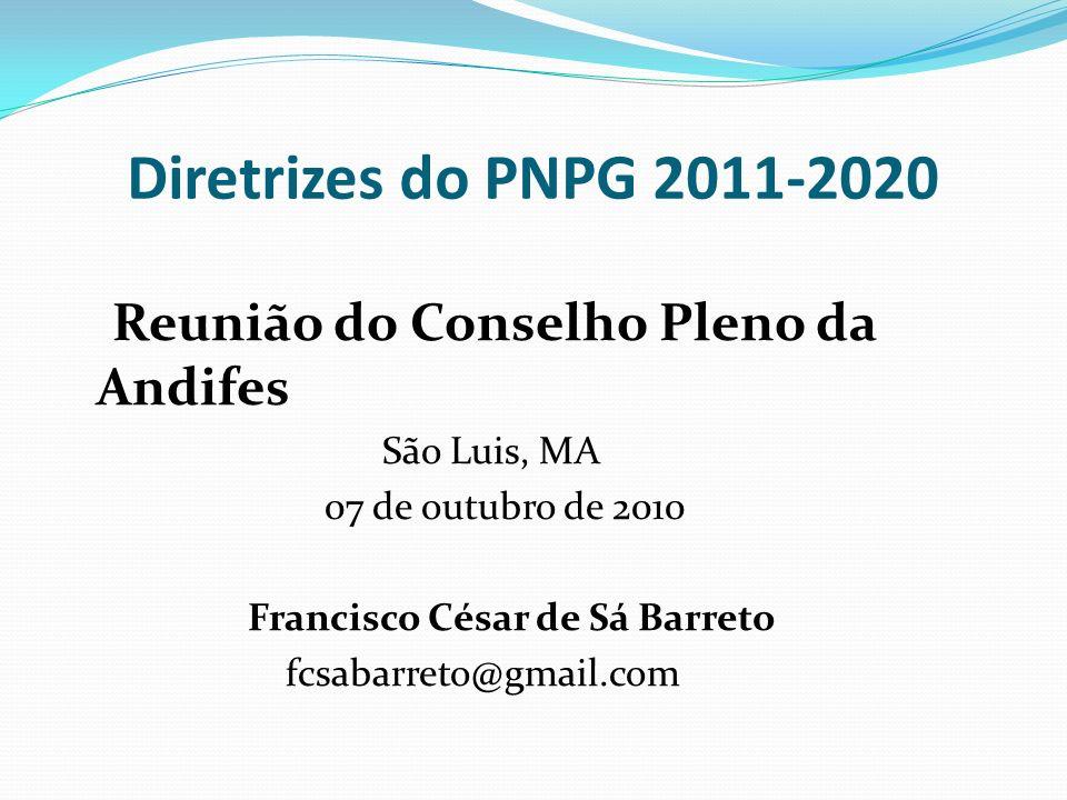 Diretrizes do PNPG 2011-2020 Reunião do Conselho Pleno da Andifes São Luis, MA 07 de outubro de 2010 Francisco César de Sá Barreto fcsabarreto@gmail.c