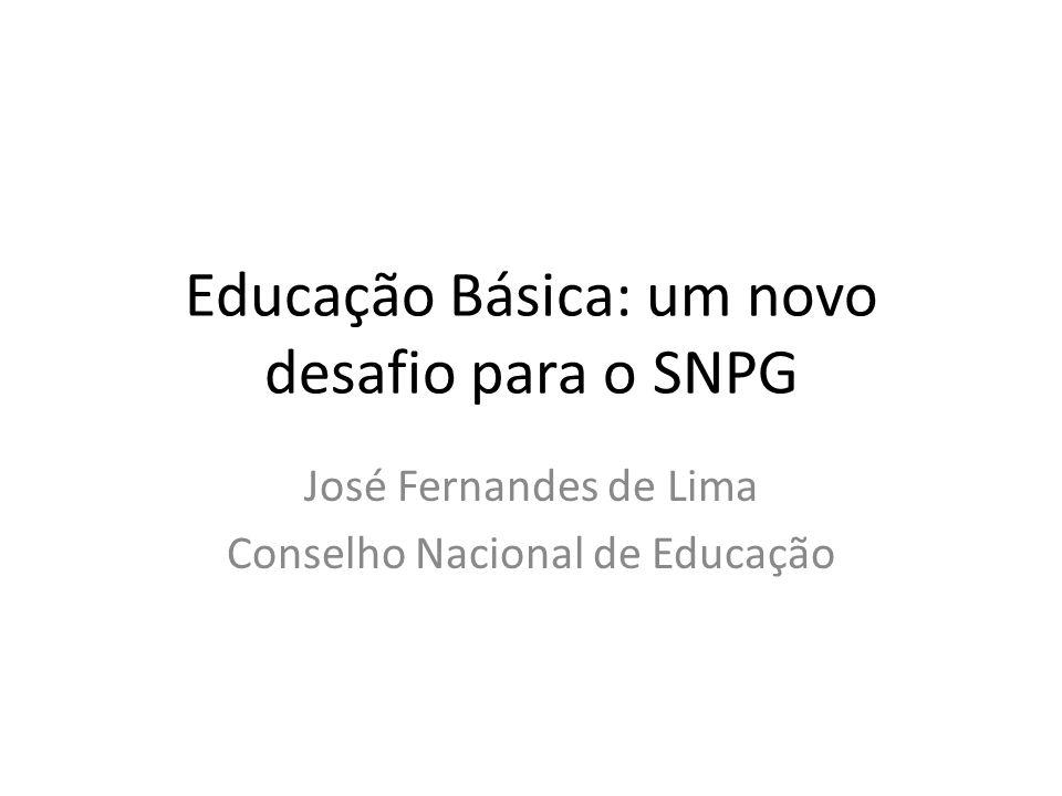 Educação Básica: um novo desafio para o SNPG José Fernandes de Lima Conselho Nacional de Educação