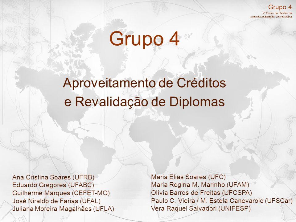 Grupo 4 2º Curso de Gestão de Internacionalização Universitária Grupo 4 Aproveitamento de Créditos e Revalidação de Diplomas Ana Cristina Soares (UFRB