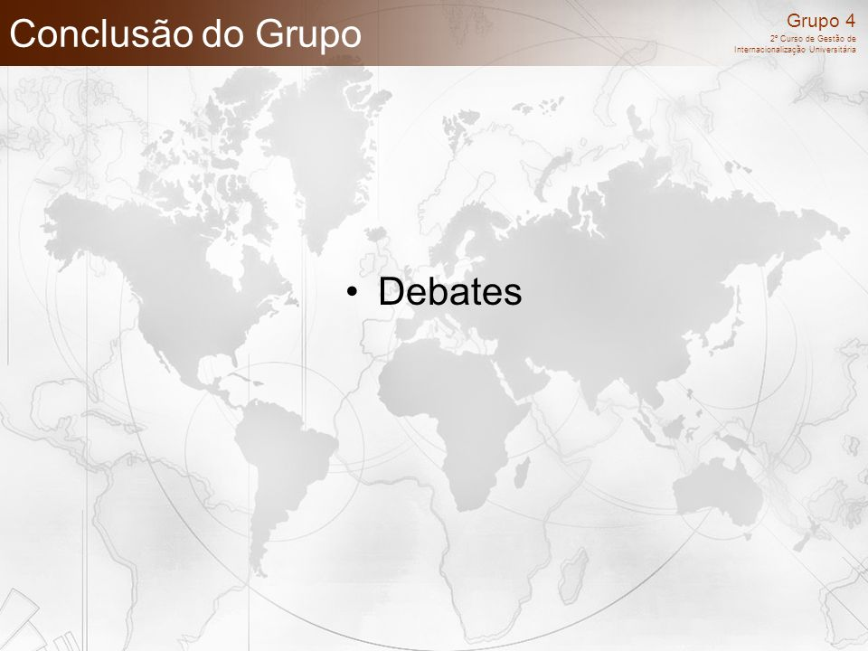 Grupo 4 2º Curso de Gestão de Internacionalização Universitária Conclusão do Grupo Debates