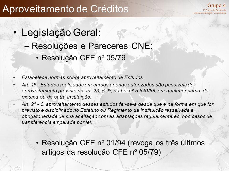 Grupo 4 2º Curso de Gestão de Internacionalização Universitária Aproveitamento de Créditos Legislação Geral: –Resoluções e Pareceres CNE: Resolução CF
