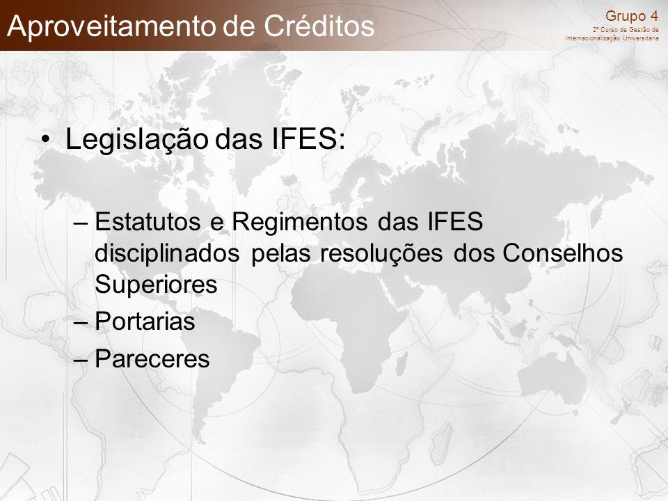 Grupo 4 2º Curso de Gestão de Internacionalização Universitária Aproveitamento de Créditos Legislação das IFES: –Estatutos e Regimentos das IFES disci