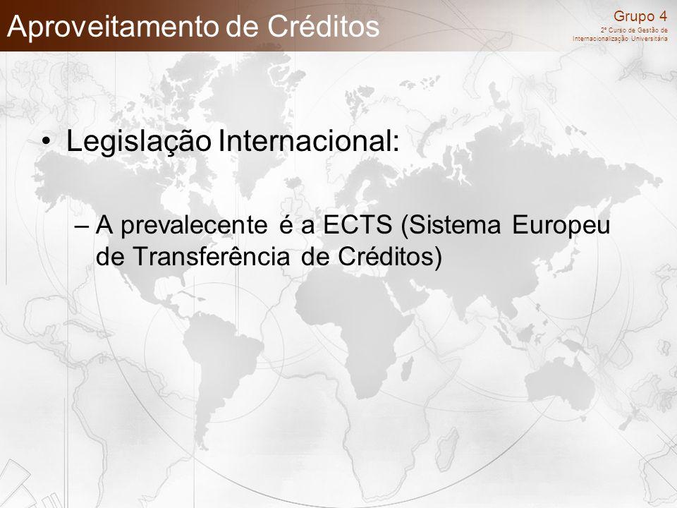 Grupo 4 2º Curso de Gestão de Internacionalização Universitária Aproveitamento de Créditos Legislação Internacional: –A prevalecente é a ECTS (Sistema