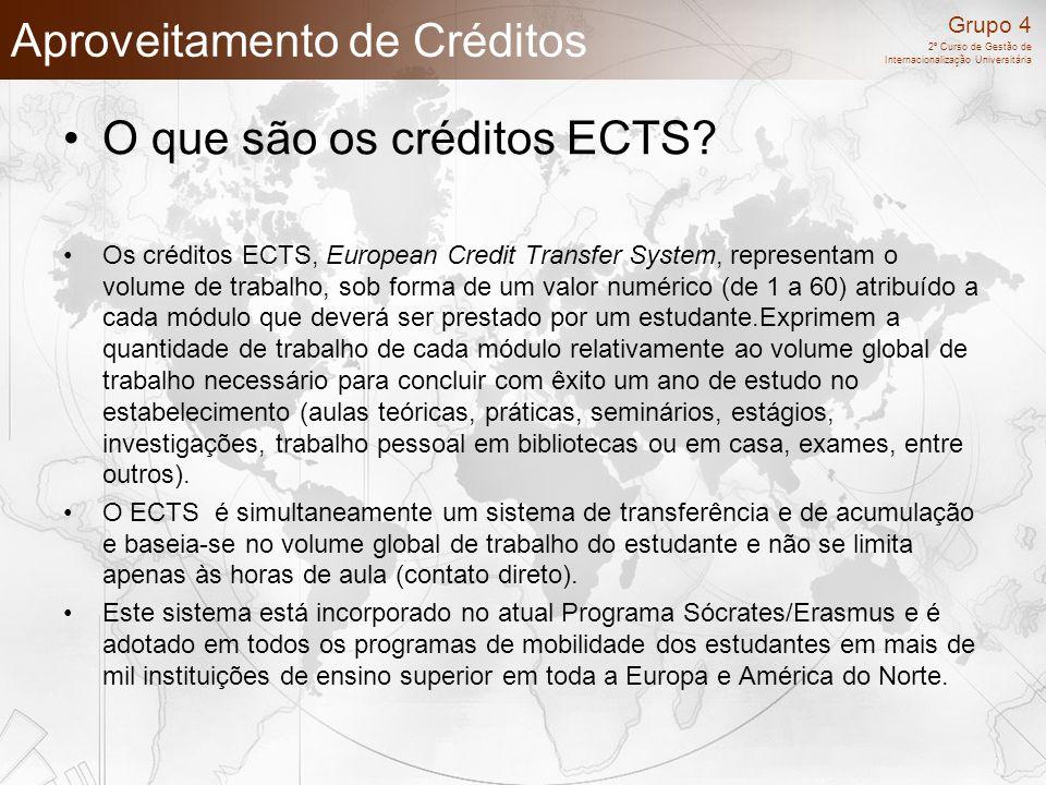 Grupo 4 2º Curso de Gestão de Internacionalização Universitária Aproveitamento de Créditos O que são os créditos ECTS? Os créditos ECTS, European Cred