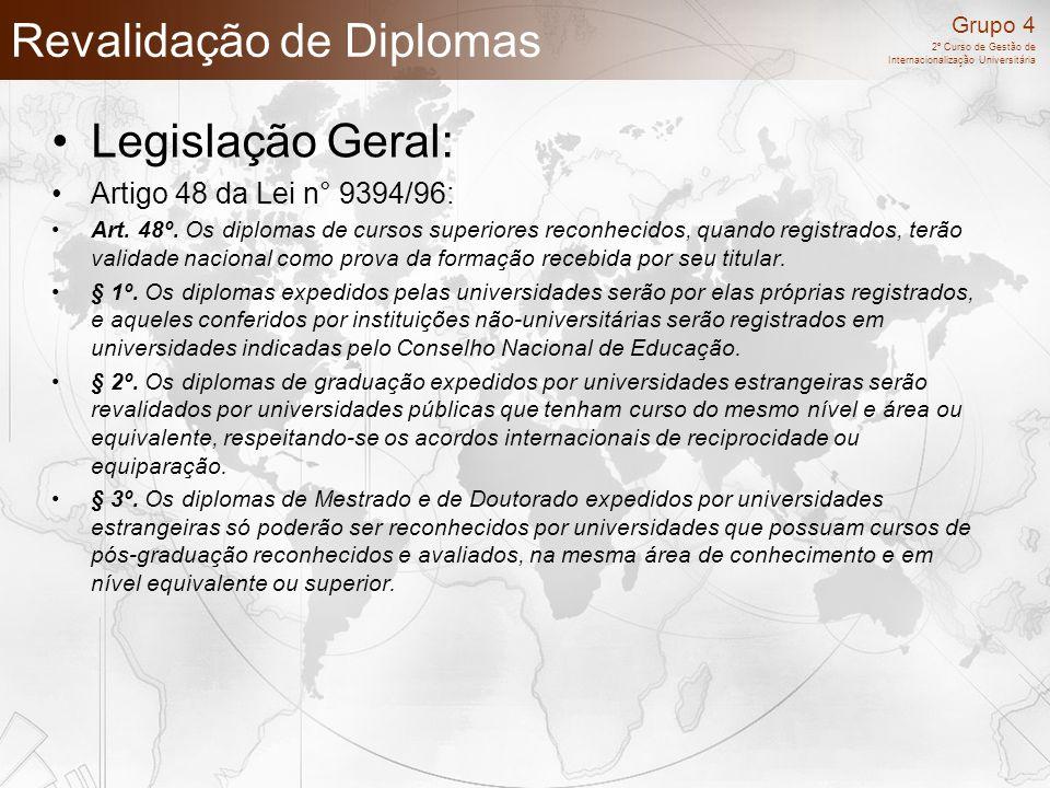 Grupo 4 2º Curso de Gestão de Internacionalização Universitária Revalidação de Diplomas Legislação Geral: Artigo 48 da Lei n° 9394/96: Art. 48º. Os di
