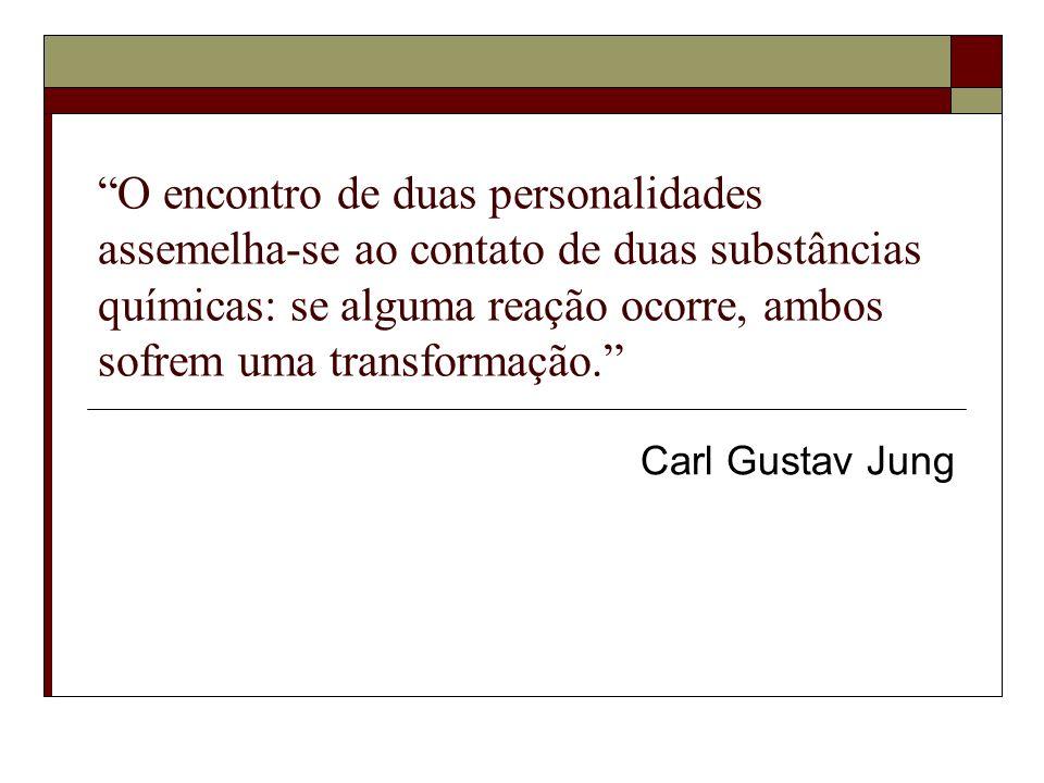 O encontro de duas personalidades assemelha-se ao contato de duas substâncias químicas: se alguma reação ocorre, ambos sofrem uma transformação. Carl