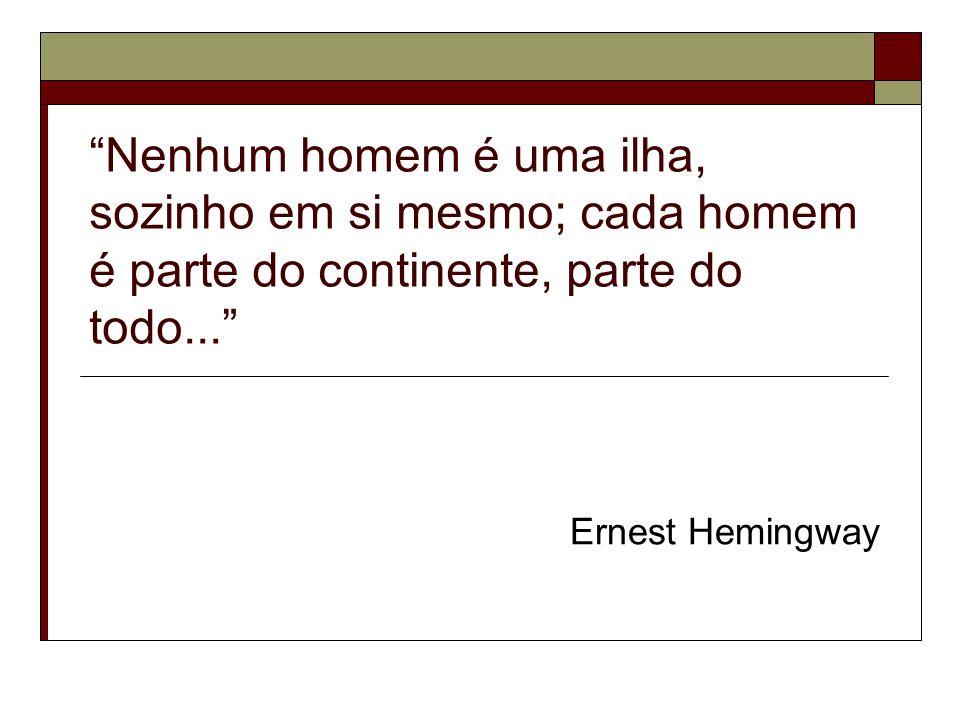 Nenhum homem é uma ilha, sozinho em si mesmo; cada homem é parte do continente, parte do todo... Ernest Hemingway