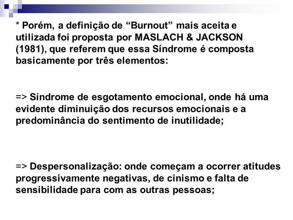 * Porém, a definição de Burnout mais aceita e utilizada foi proposta por MASLACH & JACKSON (1981), que referem que essa Síndrome é composta basicament