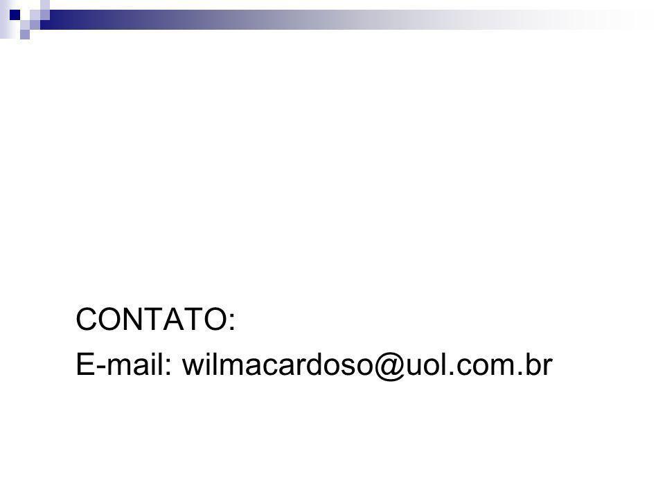Obrigada! CONTATO: E-mail: wilmacardoso@uol.com.br