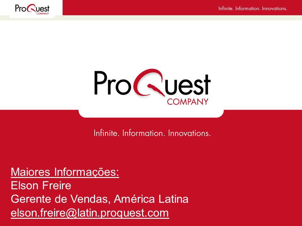 Maiores Informações: Elson Freire Gerente de Vendas, América Latina elson.freire@latin.proquest.com