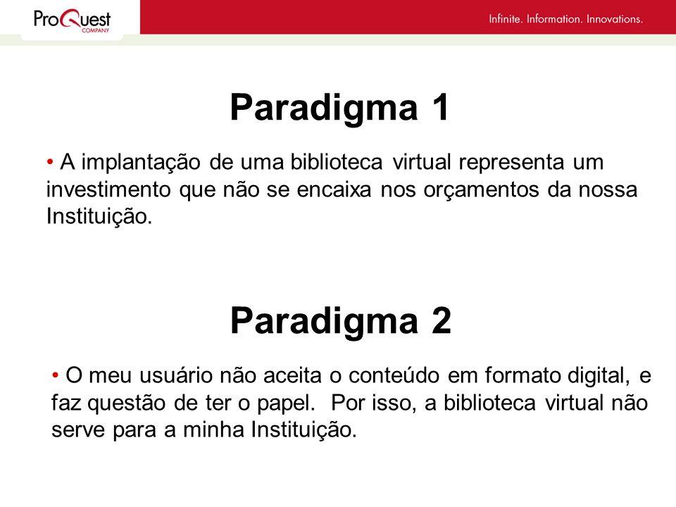 Paradigma 1 A implantação de uma biblioteca virtual representa um investimento que não se encaixa nos orçamentos da nossa Instituição. Paradigma 2 O m