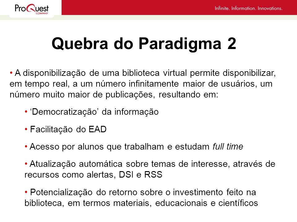 Quebra do Paradigma 2 A disponibilização de uma biblioteca virtual permite disponibilizar, em tempo real, a um número infinitamente maior de usuários,