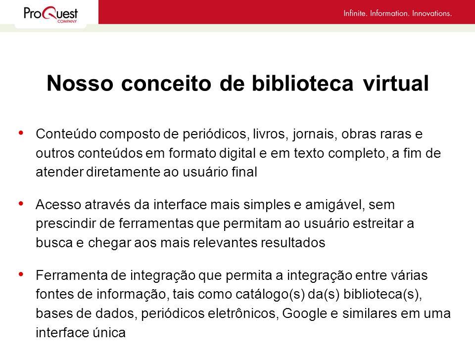 Nosso conceito de biblioteca virtual Conteúdo composto de periódicos, livros, jornais, obras raras e outros conteúdos em formato digital e em texto co