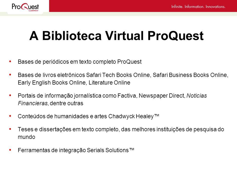 A Biblioteca Virtual ProQuest Bases de periódicos em texto completo ProQuest Bases de livros eletrônicos Safari Tech Books Online, Safari Business Boo