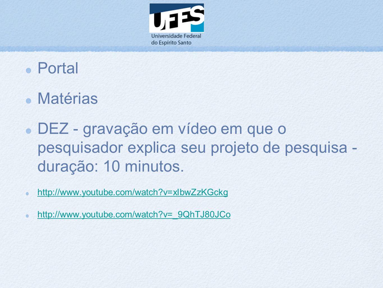 Portal Matérias DEZ - gravação em vídeo em que o pesquisador explica seu projeto de pesquisa - duração: 10 minutos. http://www.youtube.com/watch?v=xIb