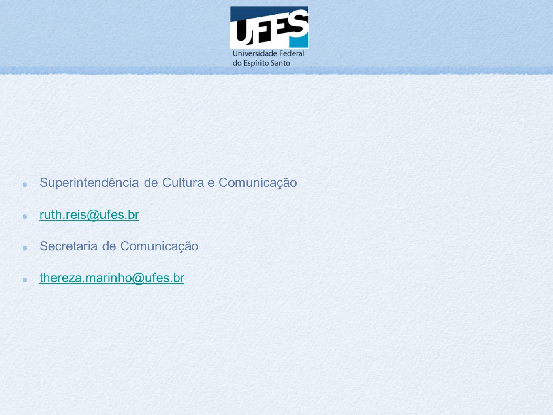 Superintendência de Cultura e Comunicação ruth.reis@ufes.br Secretaria de Comunicação thereza.marinho@ufes.br