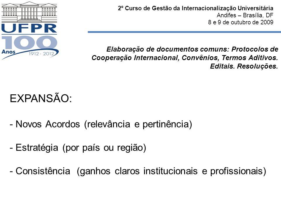 2º Curso de Gestão da Internacionalização Universitária Andifes – Brasília, DF 8 e 9 de outubro de 2009 Elaboração de documentos comuns: Protocolos de Cooperação Internacional, Convênios, Termos Aditivos.