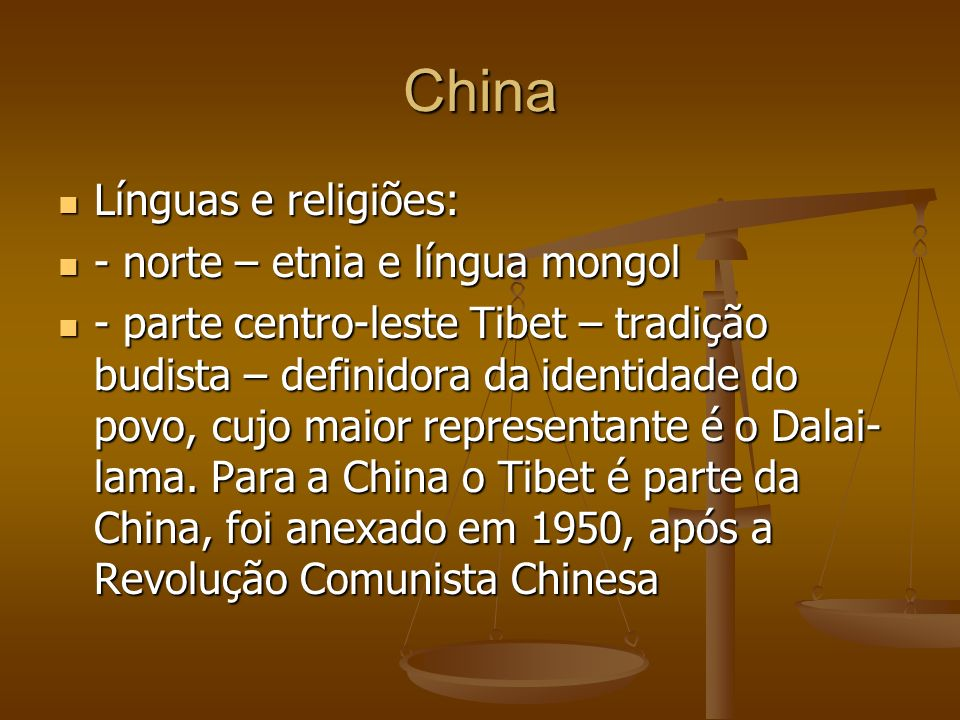 China Línguas e religiões: Línguas e religiões: - norte – etnia e língua mongol - norte – etnia e língua mongol - parte centro-leste Tibet – tradição budista – definidora da identidade do povo, cujo maior representante é o Dalai- lama.