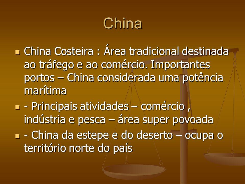 China China Costeira : Área tradicional destinada ao tráfego e ao comércio. Importantes portos – China considerada uma potência marítima China Costeir