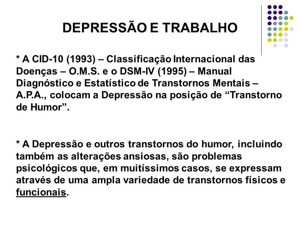DEPRESSÃO E TRABALHO * A CID-10 (1993) – Classificação Internacional das Doenças – O.M.S. e o DSM-IV (1995) – Manual Diagnóstico e Estatístico de Tran