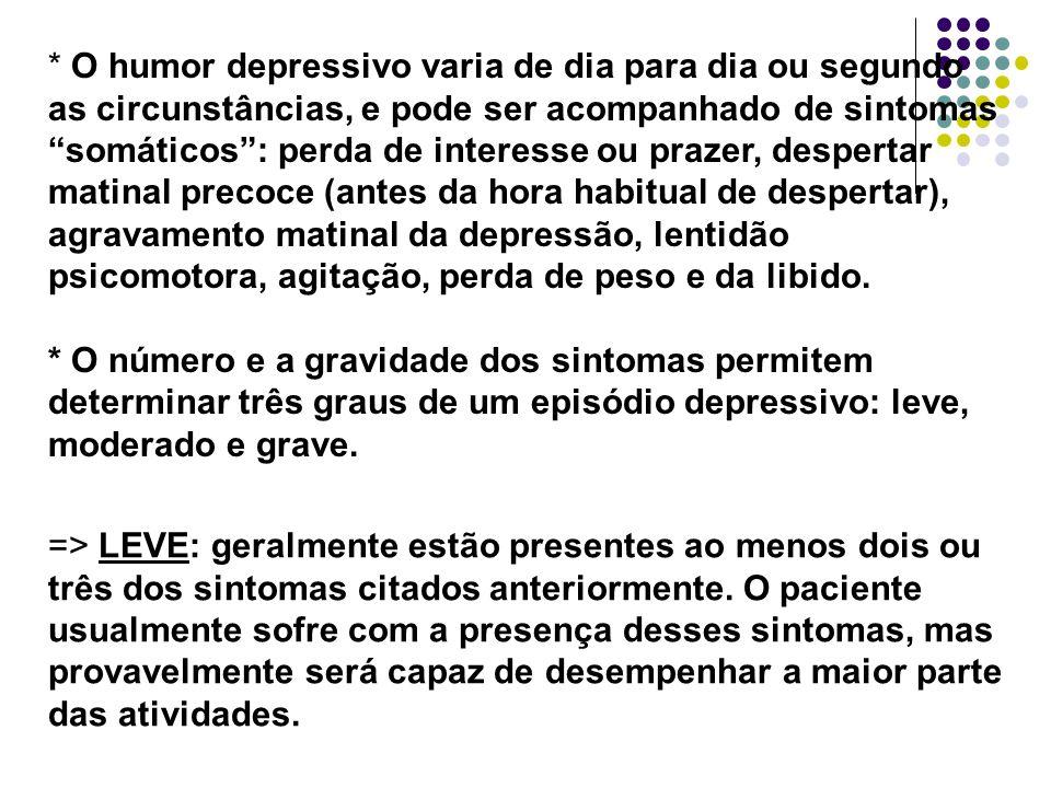 * O humor depressivo varia de dia para dia ou segundo as circunstâncias, e pode ser acompanhado de sintomas somáticos: perda de interesse ou prazer, d