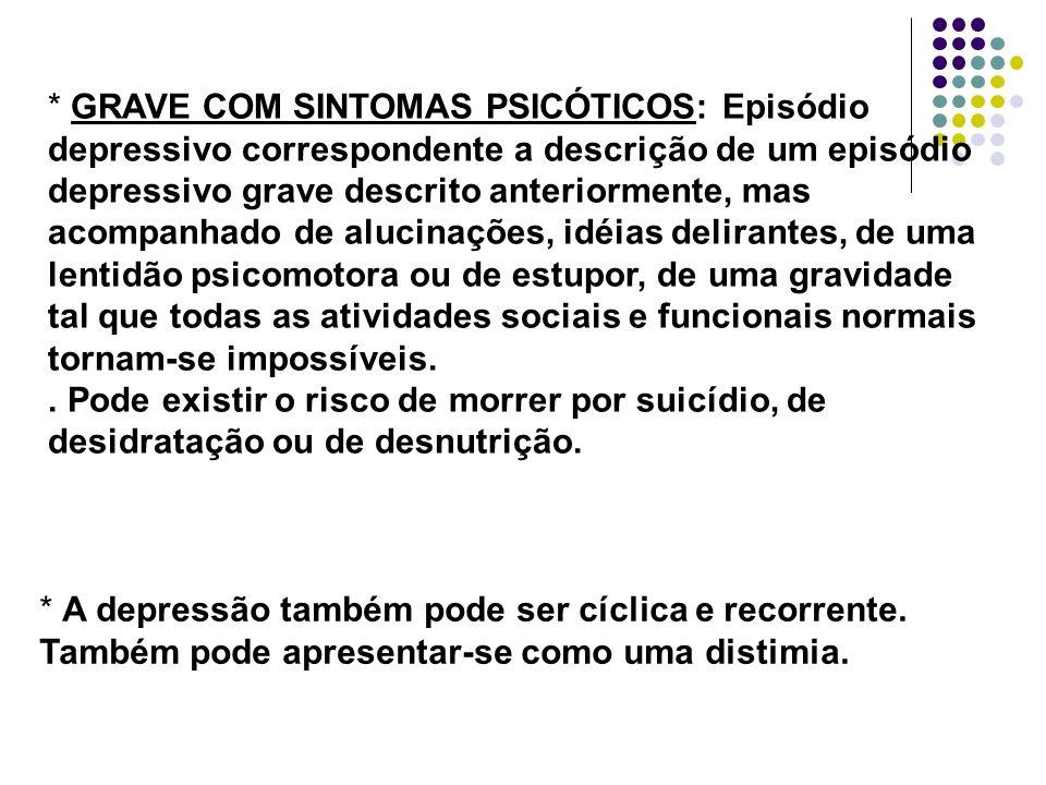 * GRAVE COM SINTOMAS PSICÓTICOS: Episódio depressivo correspondente a descrição de um episódio depressivo grave descrito anteriormente, mas acompanhad