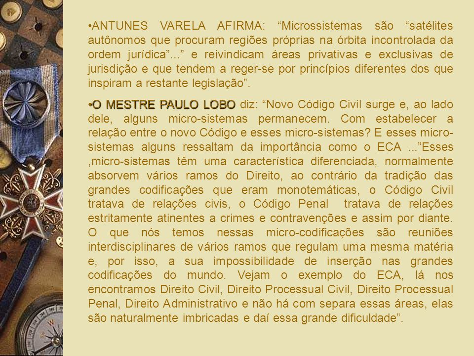 Caio Mário da Silva Pereira afirma: O Código Civil exerce hoje um papel residual, diante de uma nova realidade legislativa, onde os micro-sistemas e l