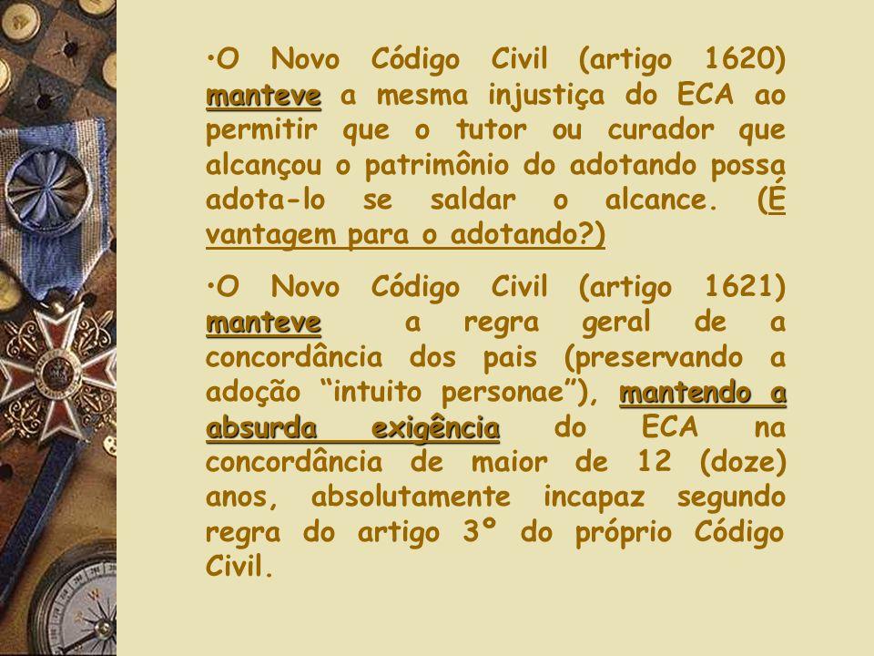 manteveO Novo Código Civil (artigo 1620) manteve a mesma injustiça do ECA ao permitir que o tutor ou curador que alcançou o patrimônio do adotando possa adota-lo se saldar o alcance.