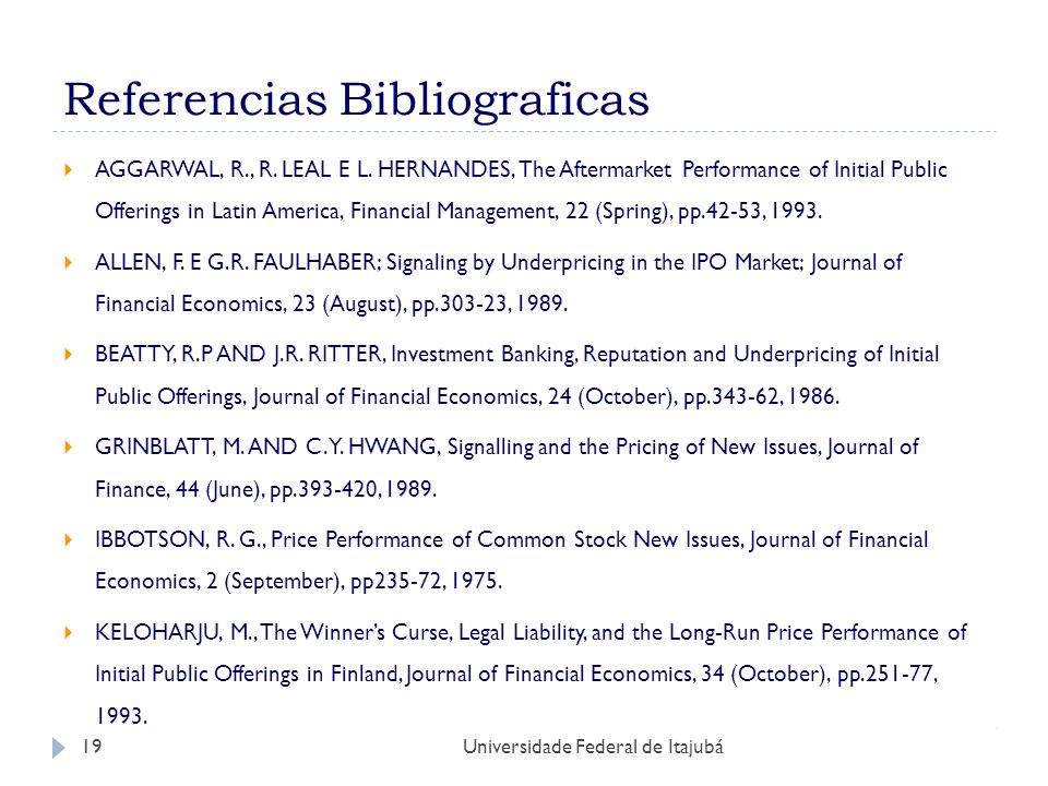 Universidade Federal de Itajubá19 Referencias Bibliograficas AGGARWAL, R., R. LEAL E L. HERNANDES, The Aftermarket Performance of Initial Public Offer