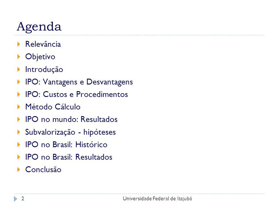 Universidade Federal de Itajubá13 IPO no mundo: Resultados EUA Reino Unido América Latina Alemanha Finlândia Grécia Suíça + Curto-Prazo - Longo-Prazo + Curto-Prazo + Longo-Prazo + Curto-Prazo = Longo-Prazo