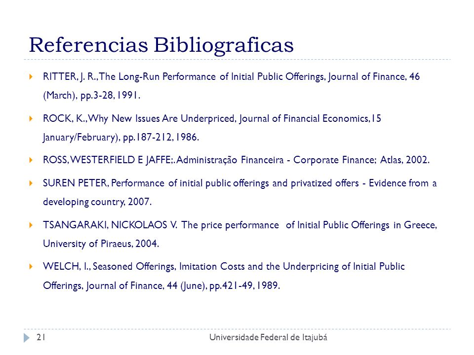 Universidade Federal de Itajubá21 Referencias Bibliograficas RITTER, J. R., The Long-Run Performance of Initial Public Offerings, Journal of Finance,