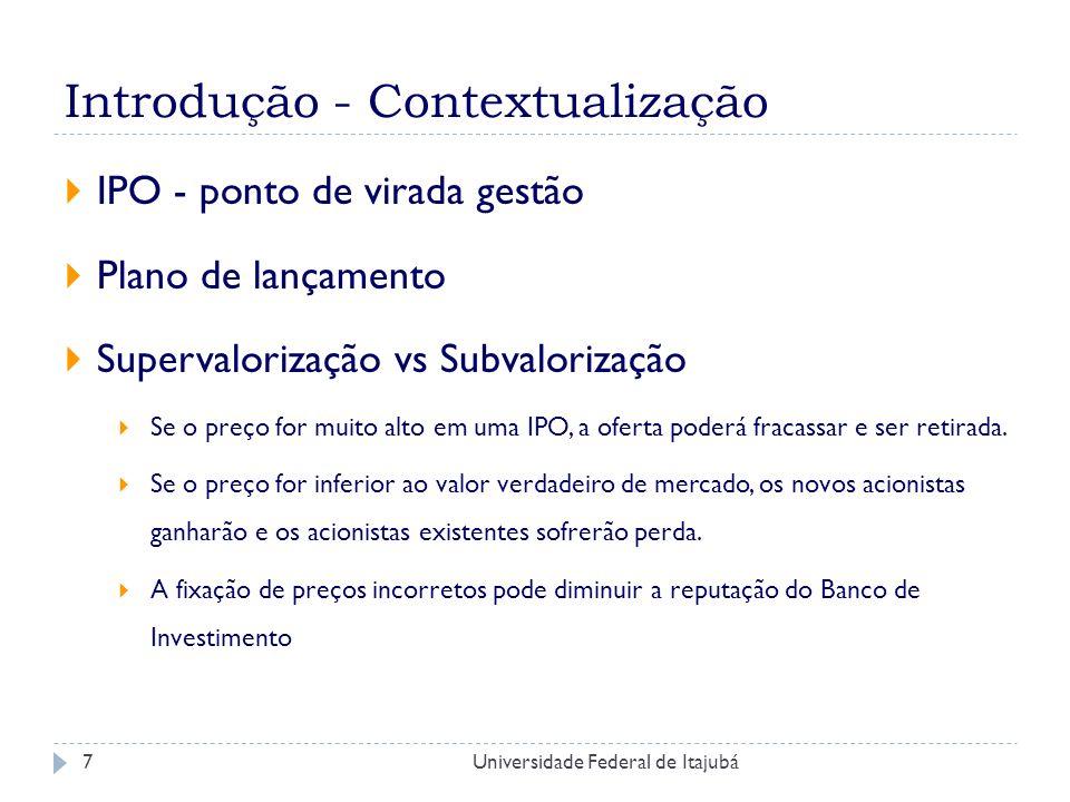 Universidade Federal de Itajubá8 IPO: Vantagens e Desvantagens + Acesso maior a Financiamento + Gestão mais transparente e mais responsável - Informacoes mais disponiveis a concorrentes - Pressão do mercado a resultados de curto prazo