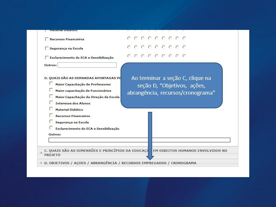 Ao terminar a seção C, clique na seção D, Objetivos, ações, abrangência, recursos/cronograma