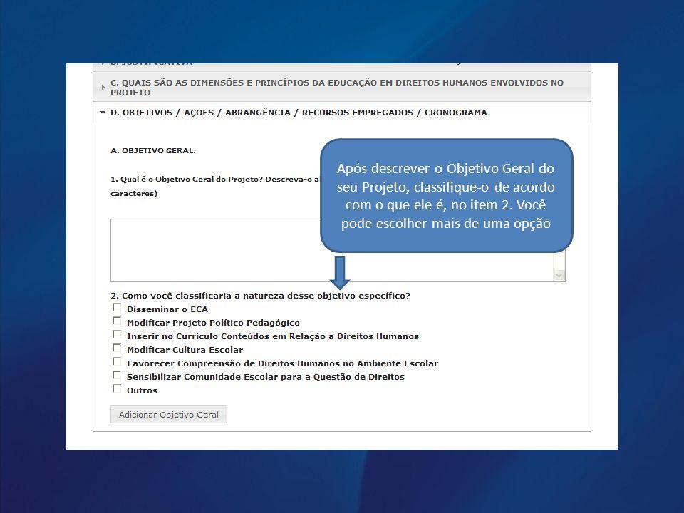 Após descrever o Objetivo Geral do seu Projeto, classifique-o de acordo com o que ele é, no item 2. Você pode escolher mais de uma opção