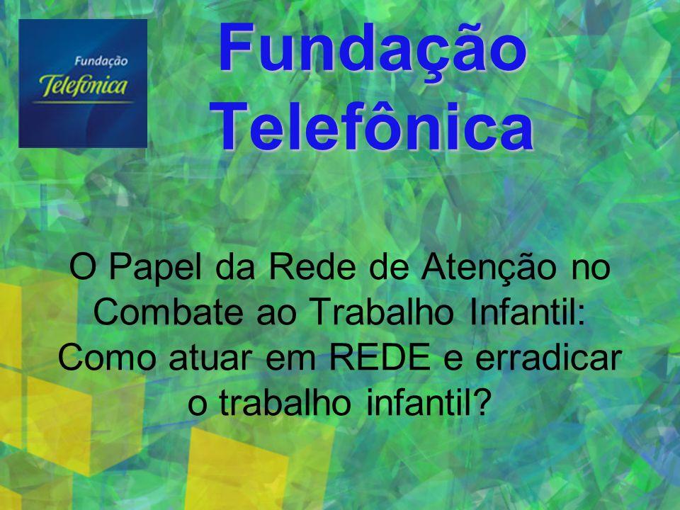 Fundação Telefônica O Papel da Rede de Atenção no Combate ao Trabalho Infantil: Como atuar em REDE e erradicar o trabalho infantil?