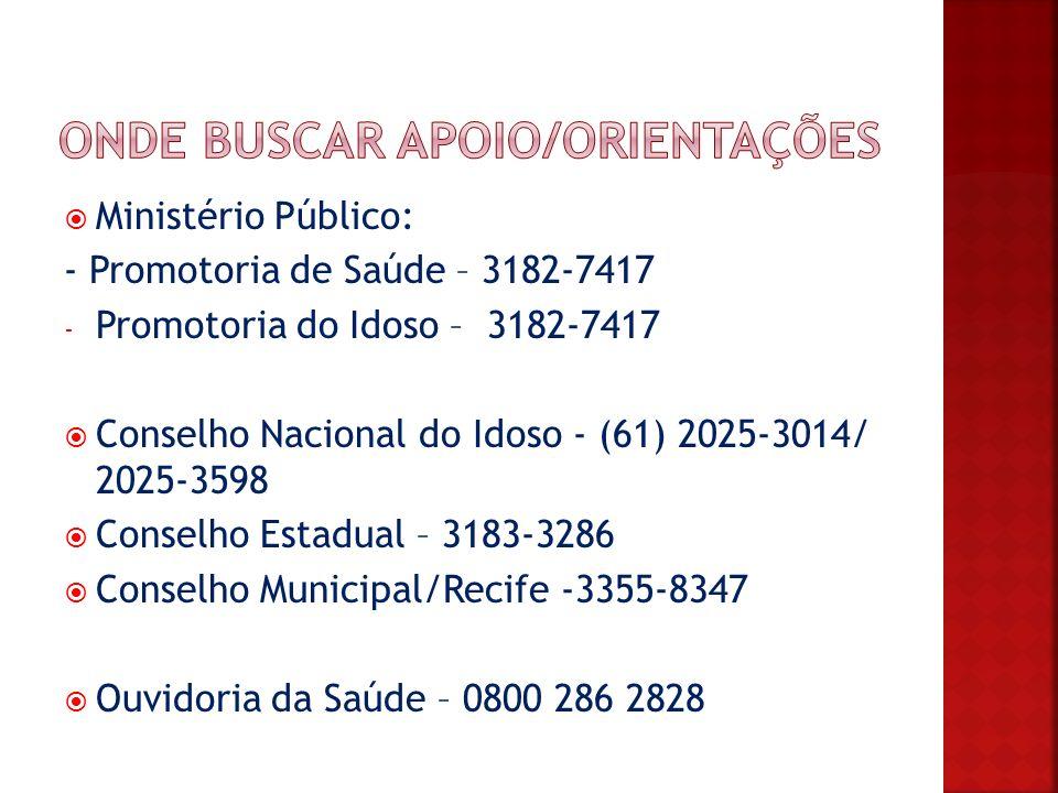 Ministério Público: - Promotoria de Saúde – 3182-7417 - Promotoria do Idoso – 3182-7417 Conselho Nacional do Idoso - (61) 2025-3014/ 2025-3598 Conselh