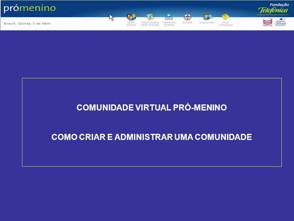 COMUNIDADE VIRTUAL PRÓ-MENINO COMO CRIAR E ADMINISTRAR UMA COMUNIDADE