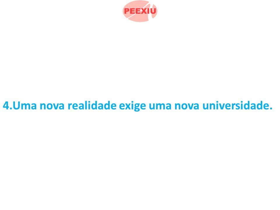 4.Uma nova realidade exige uma nova universidade.