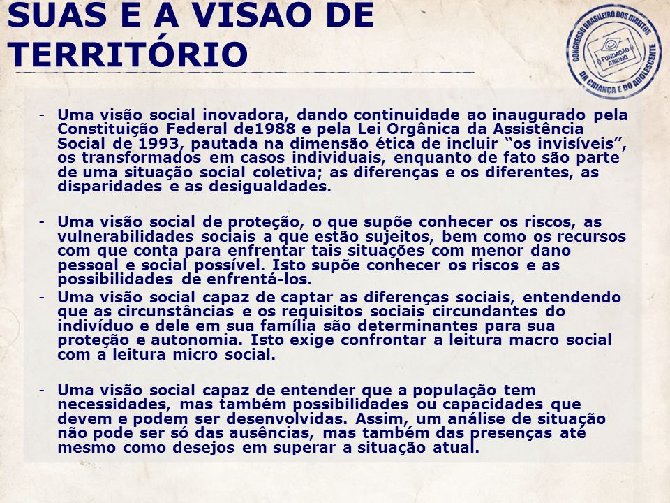-Uma visão social inovadora, dando continuidade ao inaugurado pela Constituição Federal de1988 e pela Lei Orgânica da Assistência Social de 1993, paut