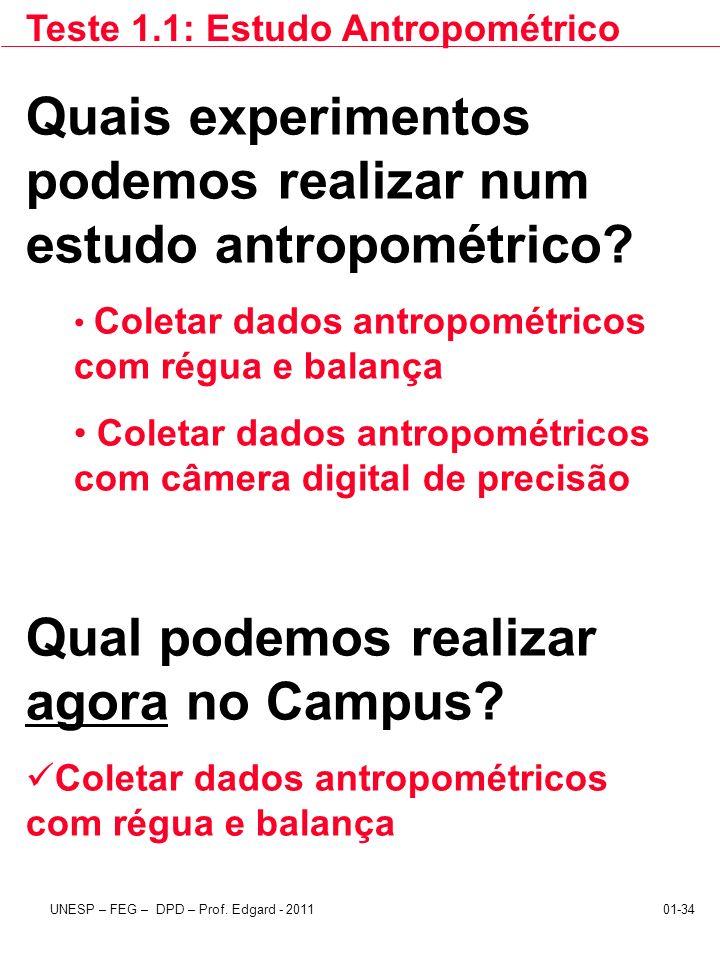 UNESP – FEG – DPD – Prof. Edgard - 201101-34 Quais experimentos podemos realizar num estudo antropométrico? Coletar dados antropométricos com régua e