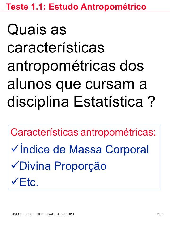 UNESP – FEG – DPD – Prof. Edgard - 201101-35 Quais as características antropométricas dos alunos que cursam a disciplina Estatística ? Características