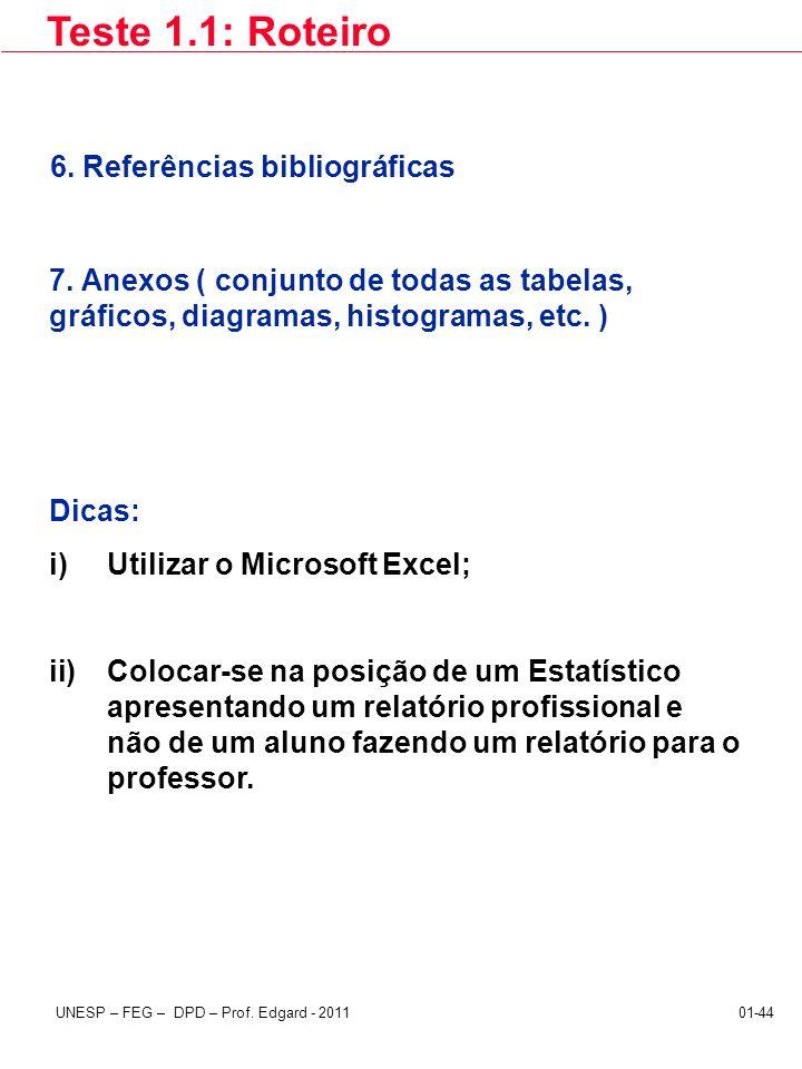 UNESP – FEG – DPD – Prof. Edgard - 201101-44 Dicas: i)Utilizar o Microsoft Excel; ii)Colocar-se na posição de um Estatístico apresentando um relatório