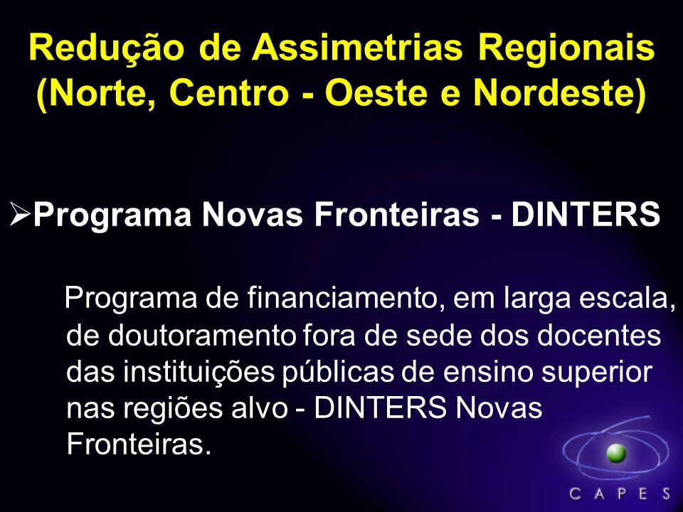 Programa Novas Fronteiras - DINTERS Programa de financiamento, em larga escala, de doutoramento fora de sede dos docentes das instituições públicas de ensino superior nas regiões alvo - DINTERS Novas Fronteiras.