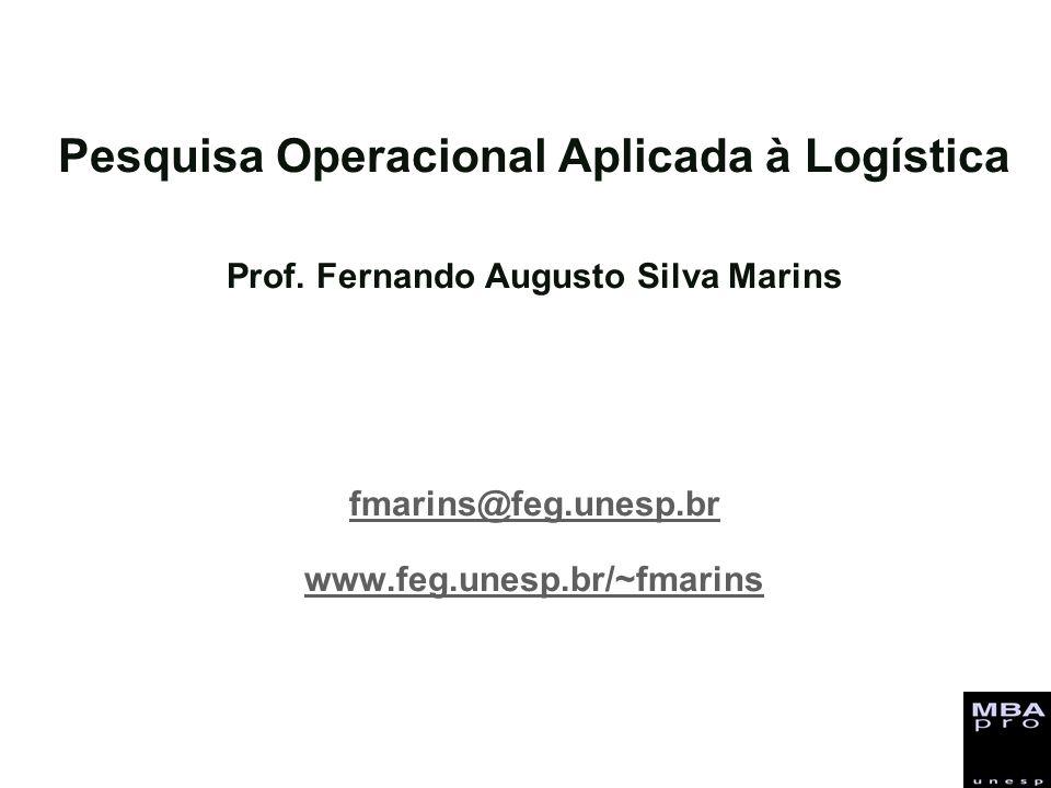 Pesquisa Operacional Aplicada à Logística Prof. Fernando Augusto Silva Marins fmarins@feg.unesp.br www.feg.unesp.br/~fmarins fmarins@feg.unesp.br www.
