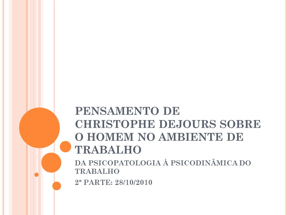Christophe Dejours, como médico psicanalista e psicossomático, desenvolveu pesquisa buscando encontrar, no ambiente de trabalho, a existência de psicopatologias..