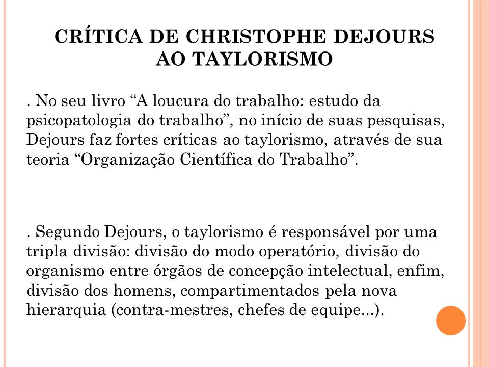 CRÍTICA DE CHRISTOPHE DEJOURS AO TAYLORISMO. No seu livro A loucura do trabalho: estudo da psicopatologia do trabalho, no início de suas pesquisas, De