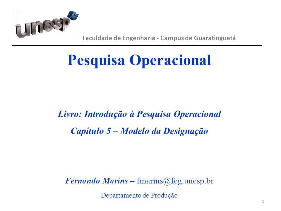 1 Faculdade de Engenharia - Campus de Guaratinguetá Pesquisa Operacional Livro: Introdução à Pesquisa Operacional Capítulo 5 – Modelo da Designação Fe